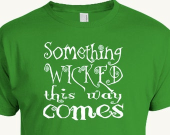 Wicked Halloween T-shirt, Shakespeare Quote, Something Wicked This Way Comes