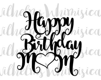 Happy Birthday Mom SVG, Cake Topper, Digital Download, Cut Out, Cricut,