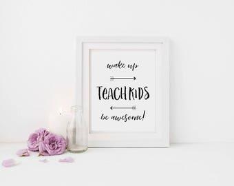 Wake up, Teach Kids, Be Awesome Print, Teacher printable, Teacher appreciation, Digital Print, Automatic Download, Printable