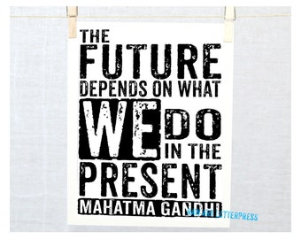 Graduation, GANDHI - The Future depends on what we do in the present - subway poster - raw art letterpress - WALL ART, classroom decor,