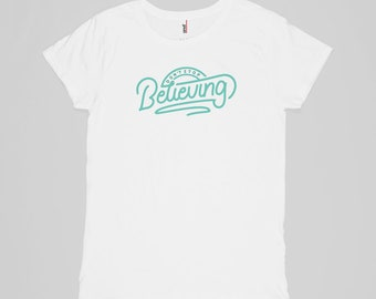 Don't Stop Believing Womens Tee | White | Inspirational Quote, Positive Quote