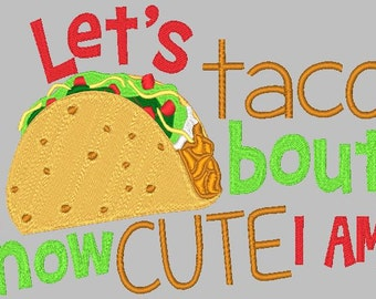 Lets Taco Bout How Cute I Am Embroidery Design, Sg2tp Boys Embroidery, How Cute Taco Embroidery Design, Embroidery for boys, Sewget2thepoint