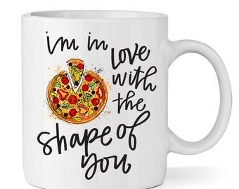 Shape of You - Pizza Coffee Mug - Coffee Cup - Large Coffee Mug - Statement Mug - Sassy Mug - Large Mug - Funny Mug - Funny Taco Mug