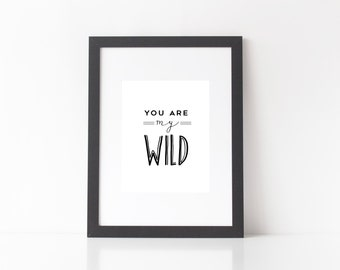 5x7 Printable Wall Art; You Are My Wild; Wild Things; INSTANT DOWNLOAD