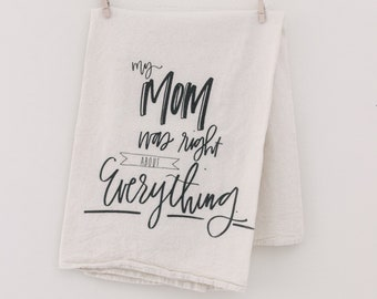 My Mom Was Right About Everything Flour Sack Tea Towel | Soft Kitchen Towel | Hand Lettered Kitchen Towel