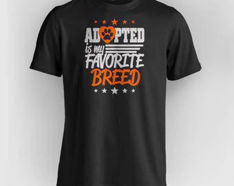 ADOPTED is My Favorite Breed (ALL Color Combinations Available - Just Ask!)
