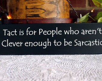 Tact is for People who aren't Clever enough to be Sarcastic Funny Wood Sign Black