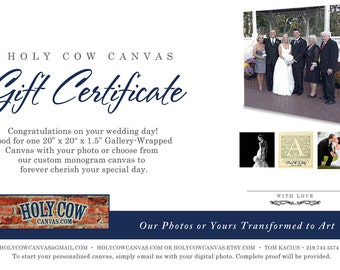 Gift Certificate - Holy Cow Canvas - Custom Canvas Wall Art - Wedding, Anniversary, Birthday, Newborn, Fathers Day, Mothers Day