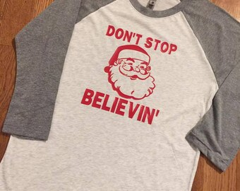 Don't Stop Believin' Raglan -- Christmas Shirt -- Holiday Shirt -- Christmas Raglan