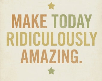 Motivational Quote -Make Today Ridiculously Amazing 8x10 Typography Art Print - Inspriational Art