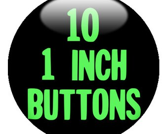 "10 CUSTOM 1"" BUTTONS - create with the Design-O-Matic"