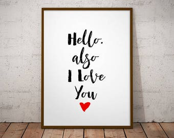 Hello. Also I Love You -  PRINTABLE Art, Gift For Him, Wedding Anniversary, Typography Print, Quote Art, Gift For Husband, love Quote, Love