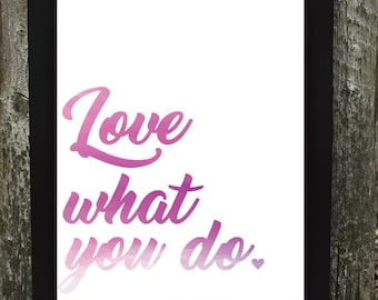 Love what you do Digital Download, Love what you do Print, Digital Download