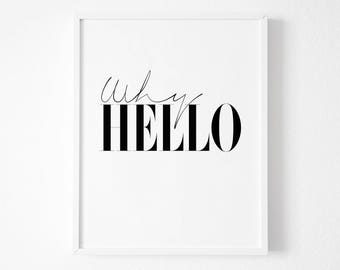 Why Hello - Why Hello Print - Typography Print - Printable Wall Art