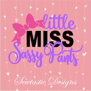Little Miss Sassy Pants SVG, Little svg, Miss svg, Sass svg, Sassy svg, Cut File, Iron On, Decal, Cricut, Silhouette, & Many More