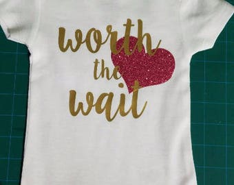Worth the Wait Infant Bodysuit or Toddler Tshirt