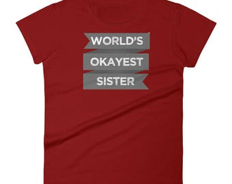 World's Okayest Sister T-Shirt Funny Sibling Gift Tee Women's short sleeve t-shirt