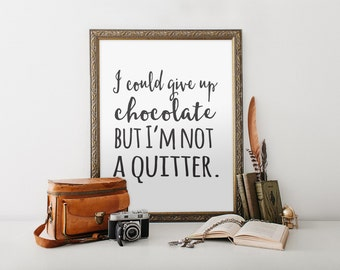 "I Could Give Up Chocolate Print, wall art quote, Trendy Print, poster quote, quote print, quote art, Wall Art, Typography, Quote, ""Print"""