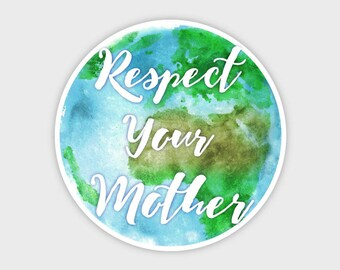 """Respect Your Mother Earth Watercolor Bumper Sticker Decal 4"""""""