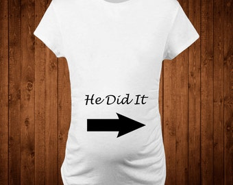 "Maternity t-shirt funny shirt ""He Did It"" Funny Maternity Mommy to be Shirt Baby Pregnancy announcement Womens clothing t-shirts"