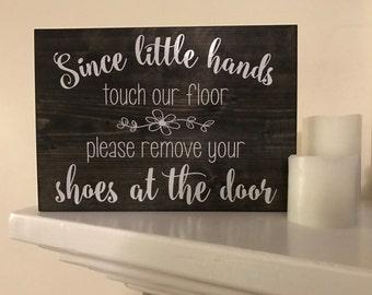Since Little Hands Touch Our Floor Please Leave Your Shoes At The Door Wood Sign