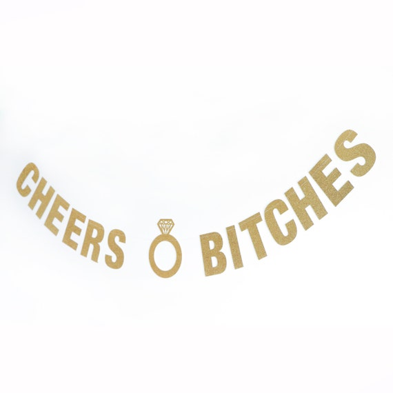 "CHEERS BITCHES Gold Glitter Banner w/ Ring - 5.0"" - Bachelorette Party Decor. Dorm Decor. Wedding. Bridal Shower. Engagement. Cheers Banner."