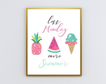 Less Monday More Summer Printable Wall Art, Instant Download, Fruit, Summer Vibes, Pineapple, Watermelon, Ice Cream, 8x10 JPG & PDF