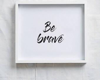 Print: 'be brave'
