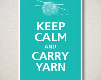 Keep Calm and CARRY YARN Art Print