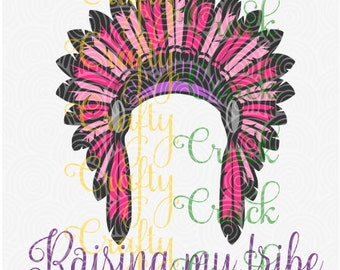 Raising My Tribe with a Gorgeous Native American Headdress SVG, DXF, PNG - Digital Download for Silhouette Studio, Cricut Design Space