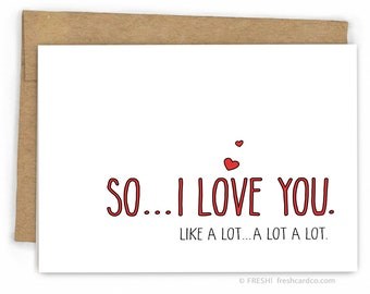 Valentine Card - Love Cards - Card for Boyfriend - Card for Girlfriend - I Love You...A Lot by Fresh Card Co
