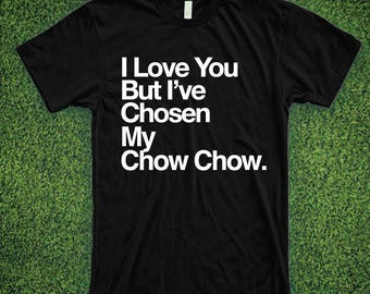 I Love You But I've Chosen My Chow Chow Shirt