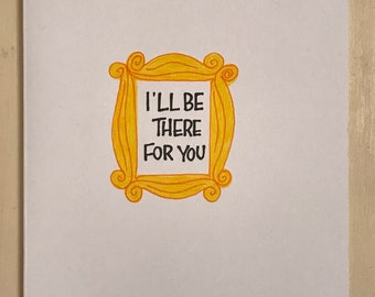 I'll be there for you Friends card