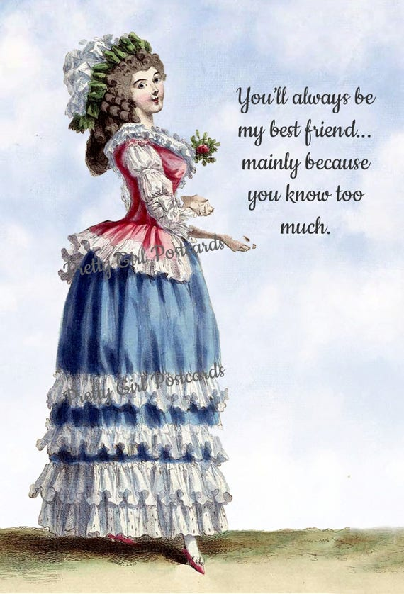 Funny Postcard, You'll Always Be My Best Friend... Mainly Because You Know Too Much, Marie Antoinette Card, Pretty Girl Postcards, Heaven