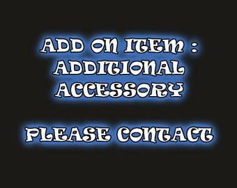 Extra Accessory - Add on Item - Contact prior to ordering!