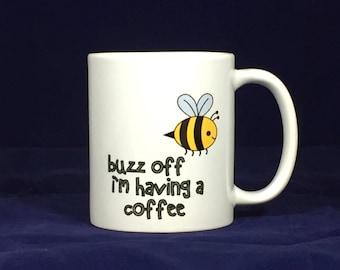 Funny motivational mugsBuzz off I'm having a coffee