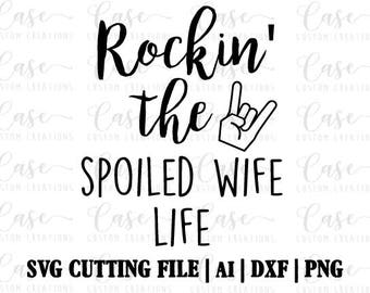 Rockin' the Spoiled Wife Life SVG Cutting FIle, AI, Dxf and PNG | Instant Download | Cricut and Silhouette | Wife Life | Wifie | Spoiled