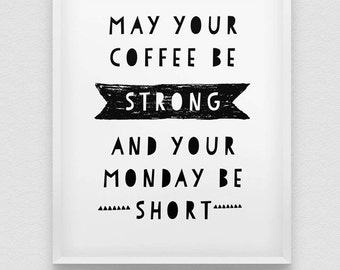 may your coffee be strong print // black and white typographic wall decor // Monday print // office wall decor // workspace poster