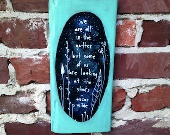 Oscar Wilde quote art on salvaged wood, We are all in the gutter, but some of us are looking at the stars, be hopeful, be positive art