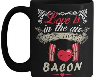 Bacon or Love is in the Air? Funny Gift Coffee Mug 15 oz White Ceramic Coffee Mug