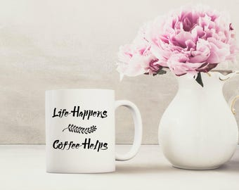 sarcastic mug, Funny Coffee mug, Life happens, Coffee helps, Mother's day gift, gift for coworker, quote mug, coffee lover gift,