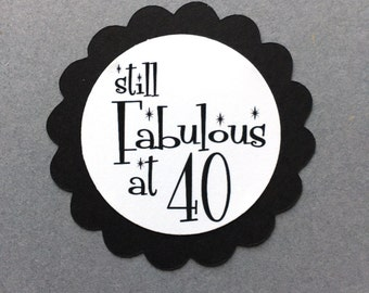 40th Birthday Favor Tags, Still Fabulous at Forty, Scalloped Embellishments for DIY Cupcake Toppers, Black and White or Your Colors