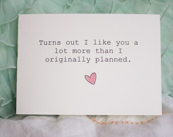 Turns out I like you a lot more than I originally planned. - Card