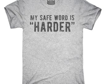 My Safe Word Is Harder T-Shirt, Hoodie, Tank Top, Gifts