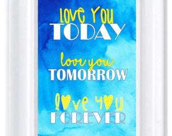Kids Room Wall art - Love you today, tomorrow, forever in 8x10in frame - free ship