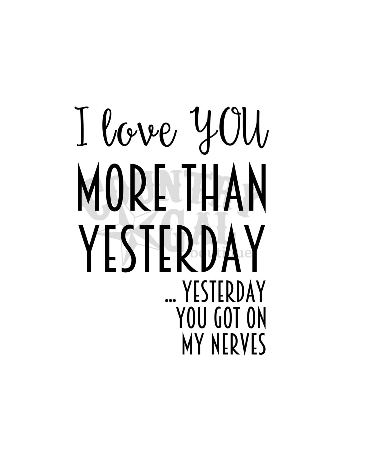 I Love You More Than Quotes: I Love You More Than Yesterday... Yesterday You Got On My
