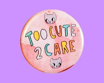 Too Cute 2 Care  | 2.25 inch pin back button