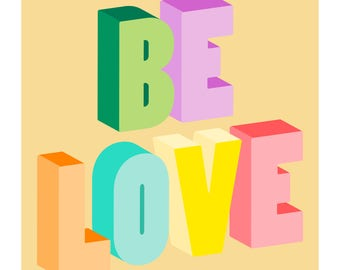 Be Love Poster - Inspirational Art Print - Colorful Typography - Positive Quote - Motivational Wall Art