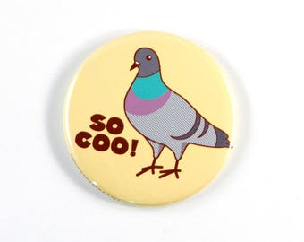 """Pigeon Pun Magnet, Pin, or Pocket Mirror """"So Coo!"""" - funny pinback button, pigeon gifts, puns, small gifts, stocking stuffer, animal lover"""