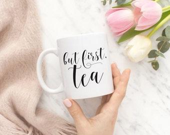 But First Tea Mug, But First Tea, Tea Mug, Tea Cups, Tea Lover, Tea Lover Gift, Gift For Friend, Tea Quotes, Hand Lettered Mug, Tea Lovers
